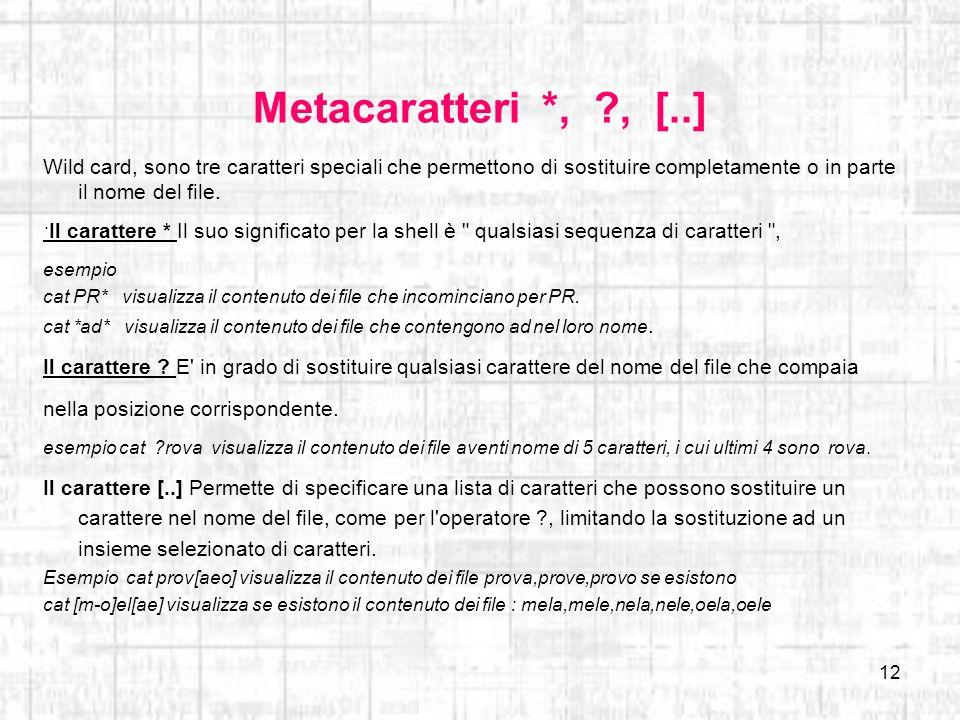 Metacaratteri *, , [..] Wild card, sono tre caratteri speciali che permettono di sostituire completamente o in parte il nome del file.